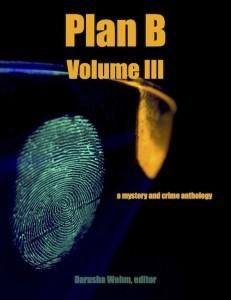 Plan B, Volume III by John H. Dromey, Patti Abbott, Peter DiChellis, Ian Creasey, Kevin R. Doyle, B.V. Lawson, Eryk Pruitt, James Power, Tom Barlow, Gary Cahill, S.R. Mastrantone, Wayne Scheer, Darusha Wehm, Ed Ahern