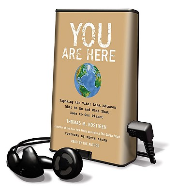 You Are Here: Exposing the Vital Link Between What We Do and What That Does to Our Planet [With Earphones] by Thomas M. Kostigen