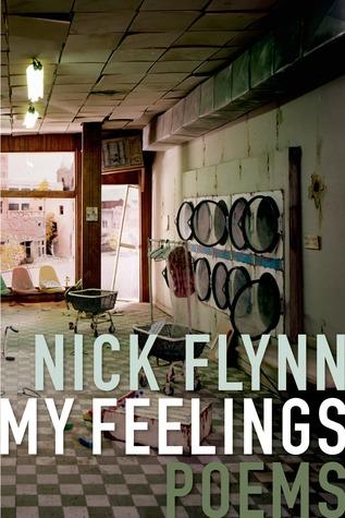 My Feelings: Poems by Nick Flynn
