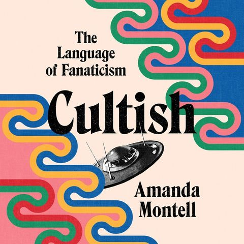 Cultish: The Language of Fanaticism by Amanda Montell