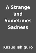 A Strange and Sometimes Sadness by Kazuo Ishiguro