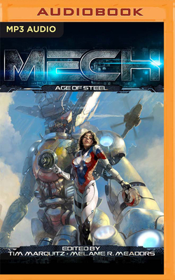 Mech: Age of Steel by Melanie R. Meadors (Editor), Tim Marquitz