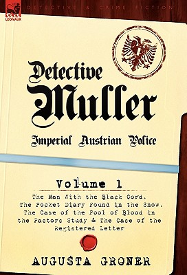Detective M Ller: Imperial Austrian Police-Volume 1-The Man with the Black Cord, the Pocket Diary Found in the Snow, the Case of the Poo by Augusta Groner