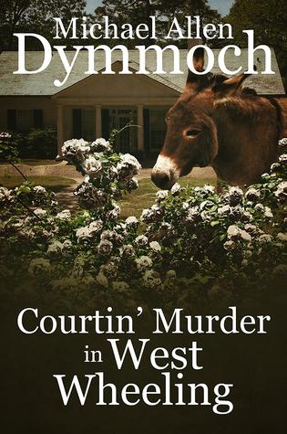 Courtin' Murder in West Wheeling by Michael Allen Dymmoch