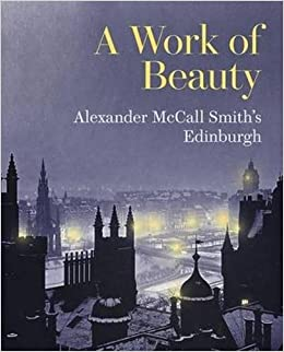 A Work of Beauty: Alexander McCall Smith's Edinburgh by Alexander McCall Smith