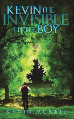 Kevin: The Invisible Little Boy by Kevin McNeil