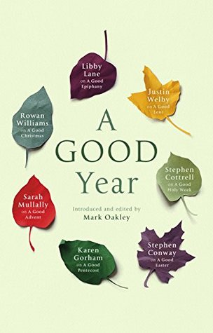 A Good Year by Libby Lane, Karen Gorham, Stephen Cottrell, Mark Oakley, Stephen Conway, Rowan Williams, Sarah Mullally, Justin Welby