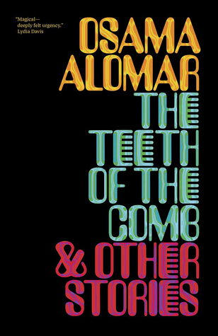 The Teeth of the Comb & Other Stories by Osama Alomar, C.J. Collins