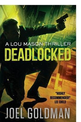 Deadlocked: A Lou Mason Thriller by Joel Goldman