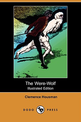 The Were-Wolf (Illustrated Edition) (Dodo Press) by Clemence Housman