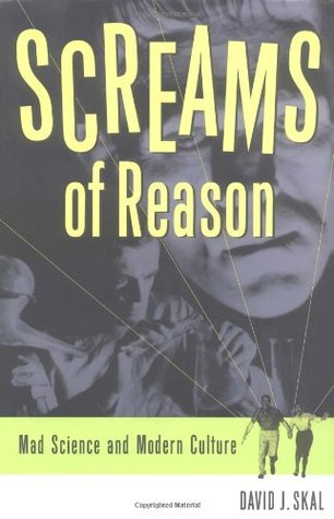 Screams of Reason: Mad Science and Modern Culture by David J. Skal