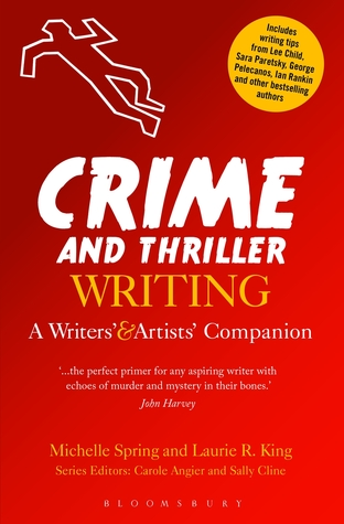 Crime and Thriller Writing: A Writers' & Artists' Companion by Michelle Spring, Laurie R. King