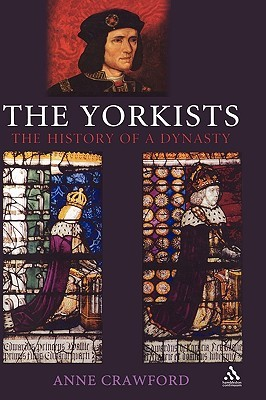 The Yorkists: The History of a Dynasty by Anne Crawford