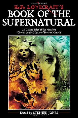H. P. Lovecraft's Book of the Supernatural: 20 Classic Tales of the Macabre, Chosen by the Master of Horror Himself by Stephen Jones, Randy Broecker