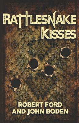 Rattlesnake Kisses by Robert Ford, John Boden