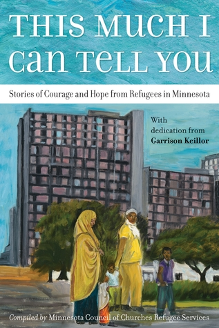 This Much I Can Tell You: Stories of Courage and Hope from Refugees in Minnesota by Kao Kalia Yang, Garrison Keillor, MCC Refugee Services