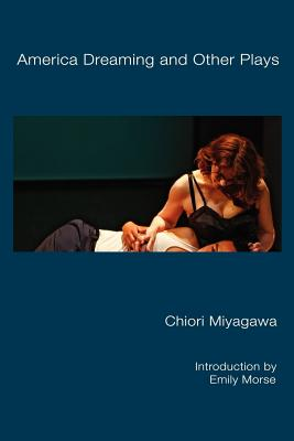 America Dreaming and Other Plays by Chiori Miyagawa