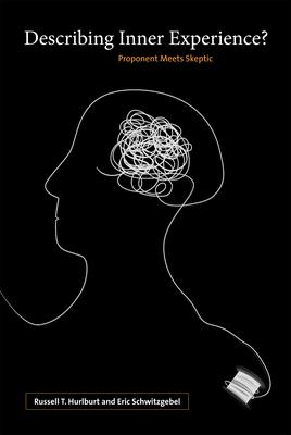 Describing Inner Experience?: Proponent Meets Skeptic by Russell Hurlburt, Eric Schwitzgebel