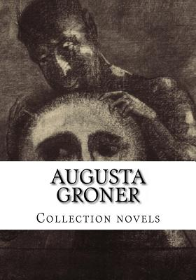 Augusta Groner, Collection novels by Augusta Groner
