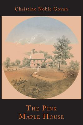 The Pink Maple House by Christine Noble Govan