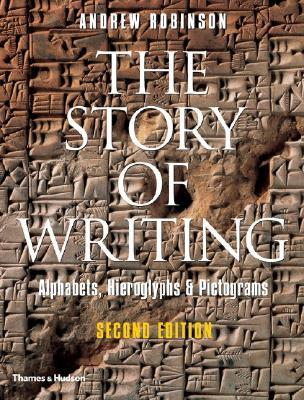 The Story of Writing: Alphabets, Hieroglyphs, & Pictograms by Andrew Robinson