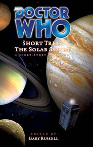 Doctor Who Short Trips: Solar System by Richard Dinnick, Dale Smith, Alison Lawson, Eddie Robson, Stuart Manning, Craig Hinton, Trevor Baxendale, Gary Russell, Andy Russell, Andy Frankham-Allen, Jim Mortimore