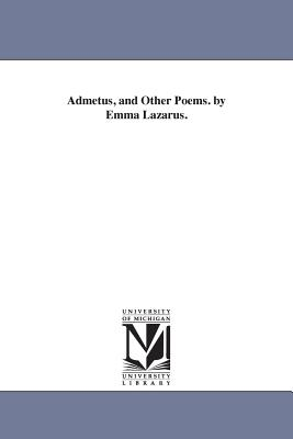 Admetus, and Other Poems. by Emma Lazarus. by Emma Lazarus