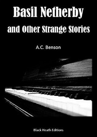 Basil Netherby and Other Strange Stories (Black Heath Gothic, Sensation and Supernatural) by A.C. Benson