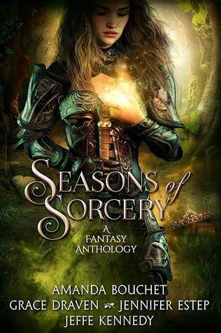 Seasons of Sorcery: A Fantasy Anthology by Grace Draven, Jennifer Estep, Jeffe Kennedy, Amanda Bouchet