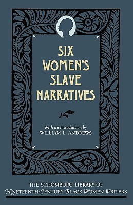 Six Women's Slave Narratives by William L. Andrews