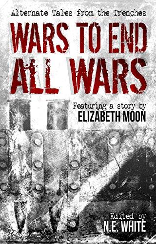 Wars to End All Wars (SFFWorld.com anthology, #3) by Dan Bieger, Wilson Geiger, Elizabeth Moon, Igor Ljubuncic, G.L. Lathian, N.E. White, Lee Swift, Andrew Leon Hudson