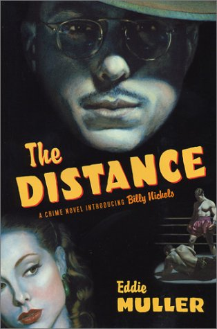 The Distance: A Crime Novel Introducing Billy Nichols by Eddie Muller