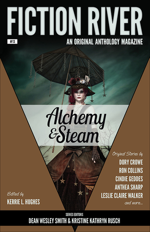 Alchemy and Steam by Dean Wesley Smith, Dory Crowe, Diana Benedict, Leigh Saunders, Anthea Sharp, Kelly Cairo, Louisa Swann, Ron Collins, Kim May, Leslie Claire Walker, Angela Penrose, Kristine Kathryn Rusch, Brenda Carre, Cindie Geddes, Sharon Joss, Kerrie L. Hughes