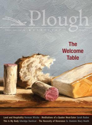 Plough Quarterly No. 20 - The Welcome Table by Sarah Ruden, Edwidge Danticat, Daniel Larison