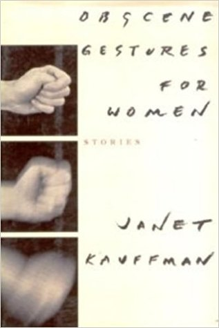 Obscene Gestures for Women by Janet Kauffman