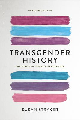 Transgender History: The Roots of Today's Revolution by Susan Stryker