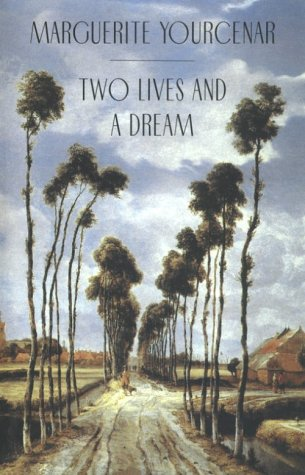 Two Lives and a Dream by Marguerite Yourcenar, Walter Kaiser