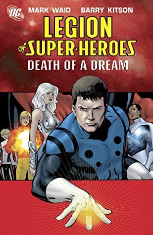 Legion of Super-Heroes, Vol. 2: Death of a Dream by Georges Jeanty, Ken Lashley, Dale Eaglesham, Mark Waid, Barry Kitson, Kevin Sharpe