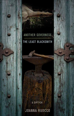 Another Governess / The Least Blacksmith: A Diptych by Joanna Ruocco, Ben Marcus