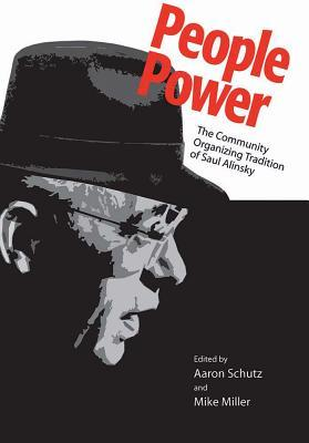 People Power: The Community Organizing Tradition of Saul Alinsky by Mike Miller, Aaron Schutz