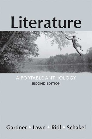 Literature: A Portable Anthology by Peter Schakel, Janet E. Gardner, Beverly Lawn, Jack Ridl