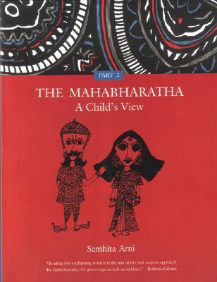 The Mahabharatha: A Child's View: Volume 2 by Samhita Arni