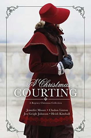 A Christmas Courting by Jen Geigle Johnson, Chalon Linton, Heidi Kimball, Jennifer Moore