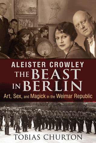 Aleister Crowley: The Beast in Berlin: Art, Sex, and Magick in the Weimar Republic by Frank van Lamoen, Aleister Crowley, Tobias Churton