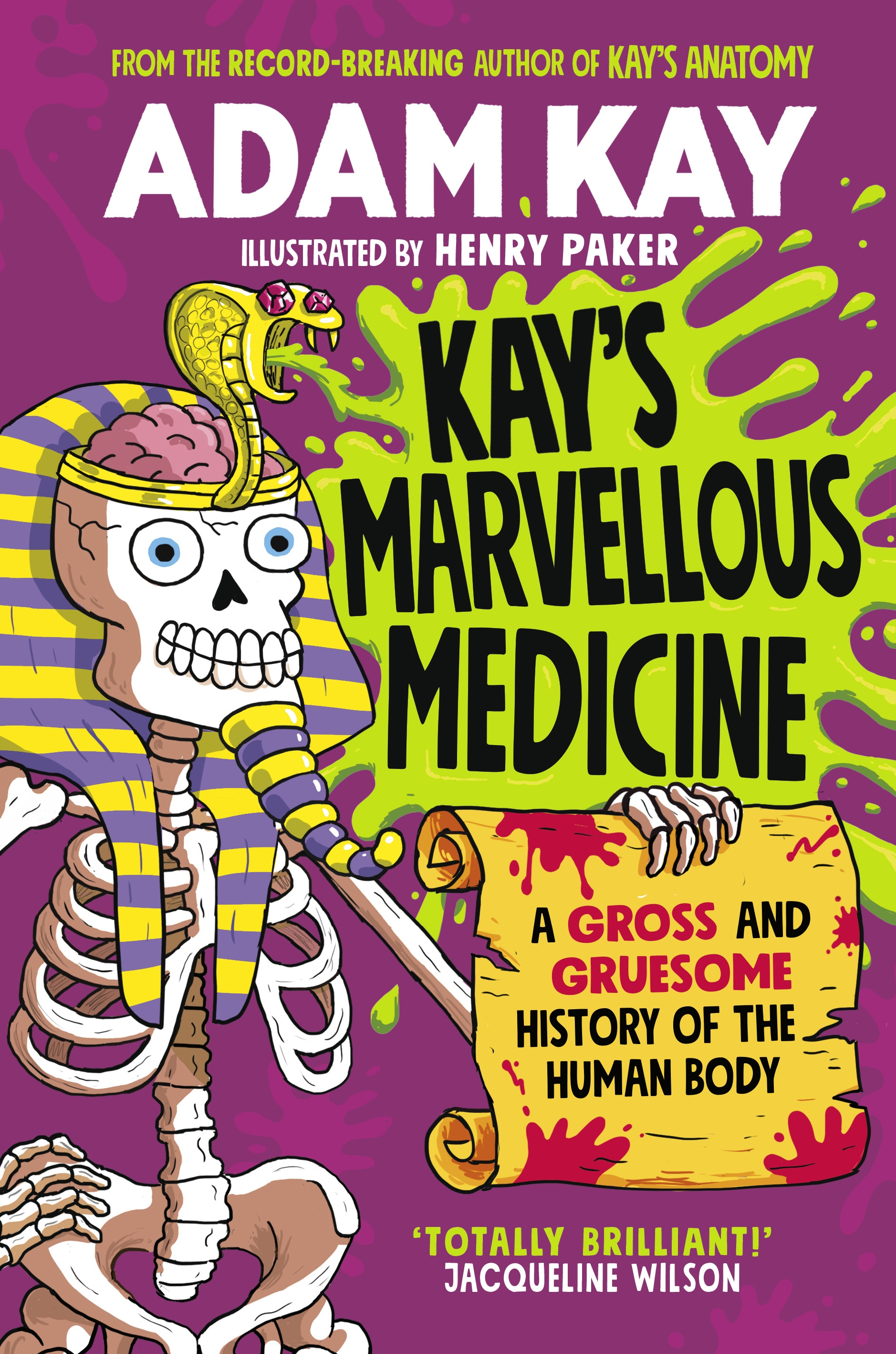 Kay's Marvellous Medicine: A Gross and Gruesome History of the Human Body by Adam Kay