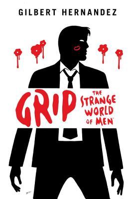 Grip: The Strange World of Men by Gilbert Hernandez
