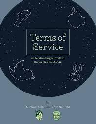Terms of Service: Understanding Our Role in the World of Big Data by Michael Keller, Josh Neufeld