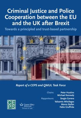 Criminal Justice and Police Cooperation Between the Eu and the UK After Brexit: Towards a Principled and Trust-Based Partnership by Valsamis Mitsilegas, Marco Stefan, Sergio Carrera