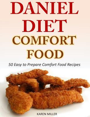 Daniel Diet Comfort Foods: 50 Easy to Prepare Comfort Food Recipes by Karen Miller