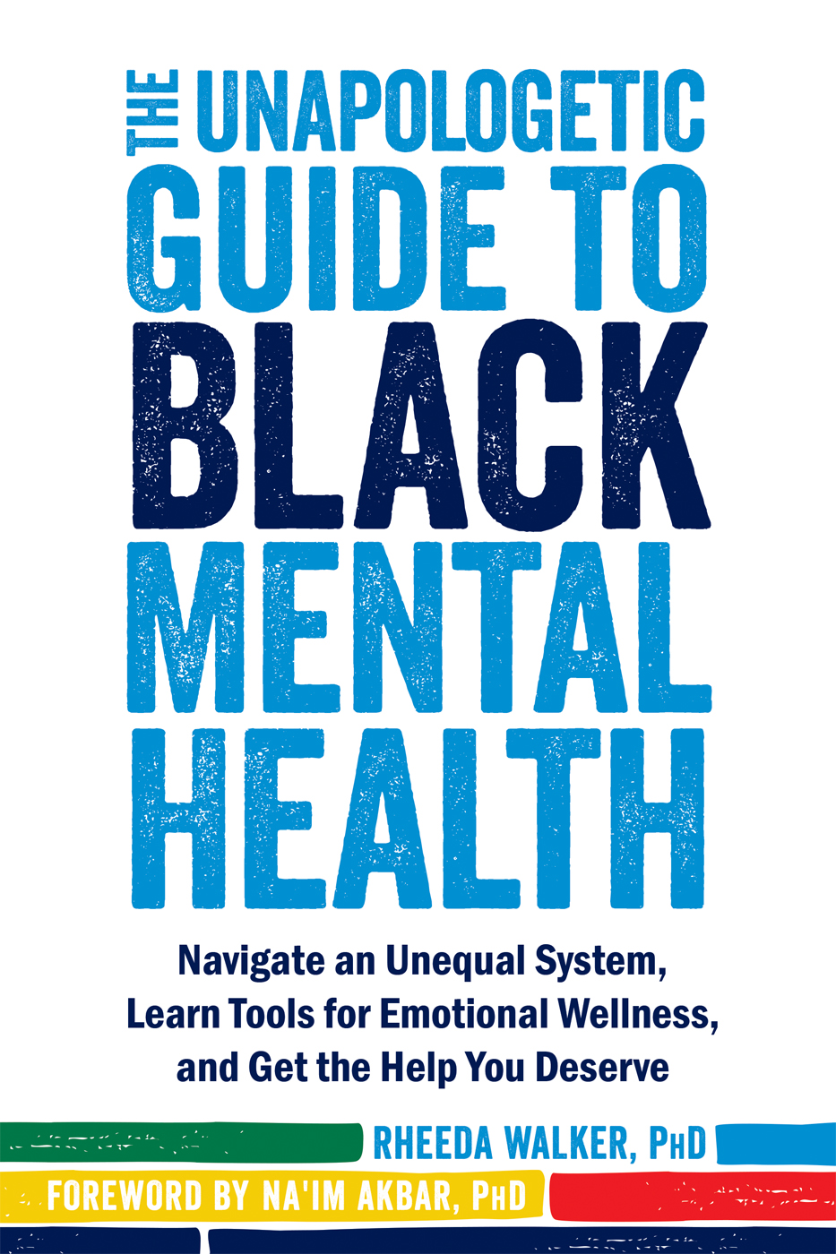 The Unapologetic Guide to Black Mental Health: Navigate an Unequal System, Learn Tools for Emotional Wellness, and Get the Help you Deserve by Rheeda Walker